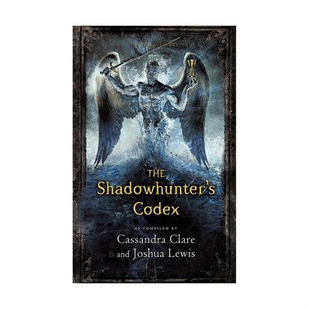 The Shadowhunters Codex by Cassandra Clare and Joshua Lewis_2