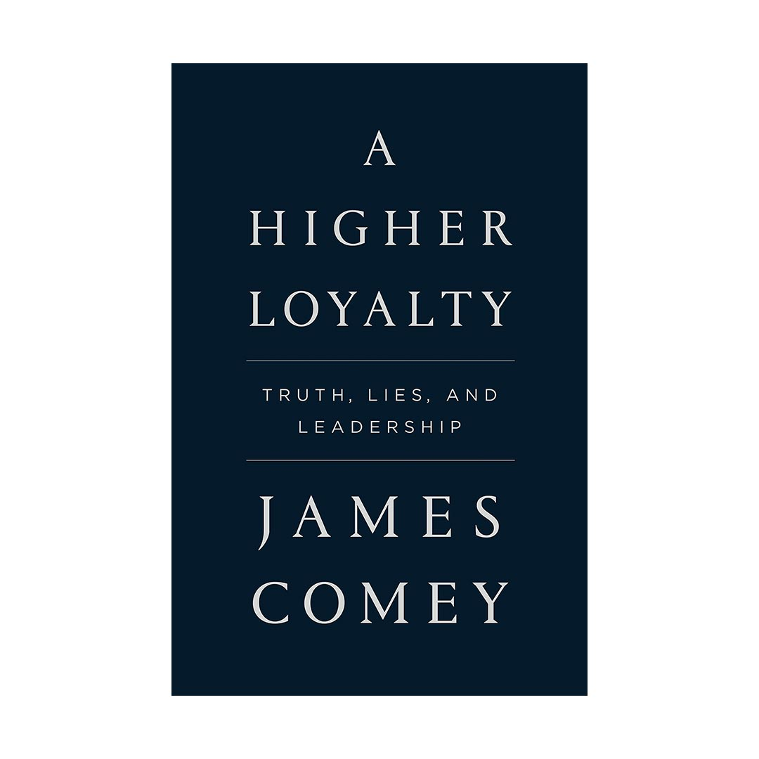 A Higher Loyalty - Truth Lies and Leadership